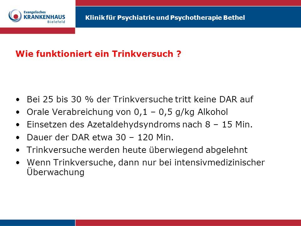 Klinik für Psychiatrie und Psychotherapie Bethel Wie funktioniert ein Trinkversuch ? Bei 25 bis 30 % der Trinkversuche tritt keine DAR auf Orale Verab