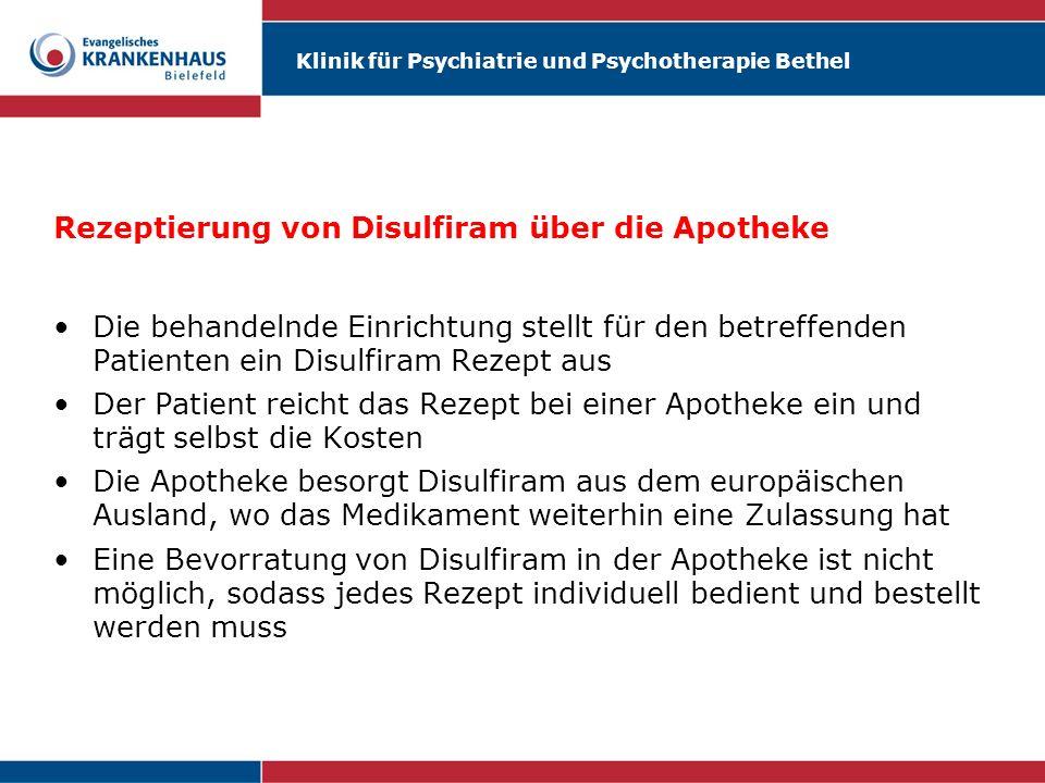 Klinik für Psychiatrie und Psychotherapie Bethel Rezeptierung von Disulfiram über die Apotheke Die behandelnde Einrichtung stellt für den betreffenden