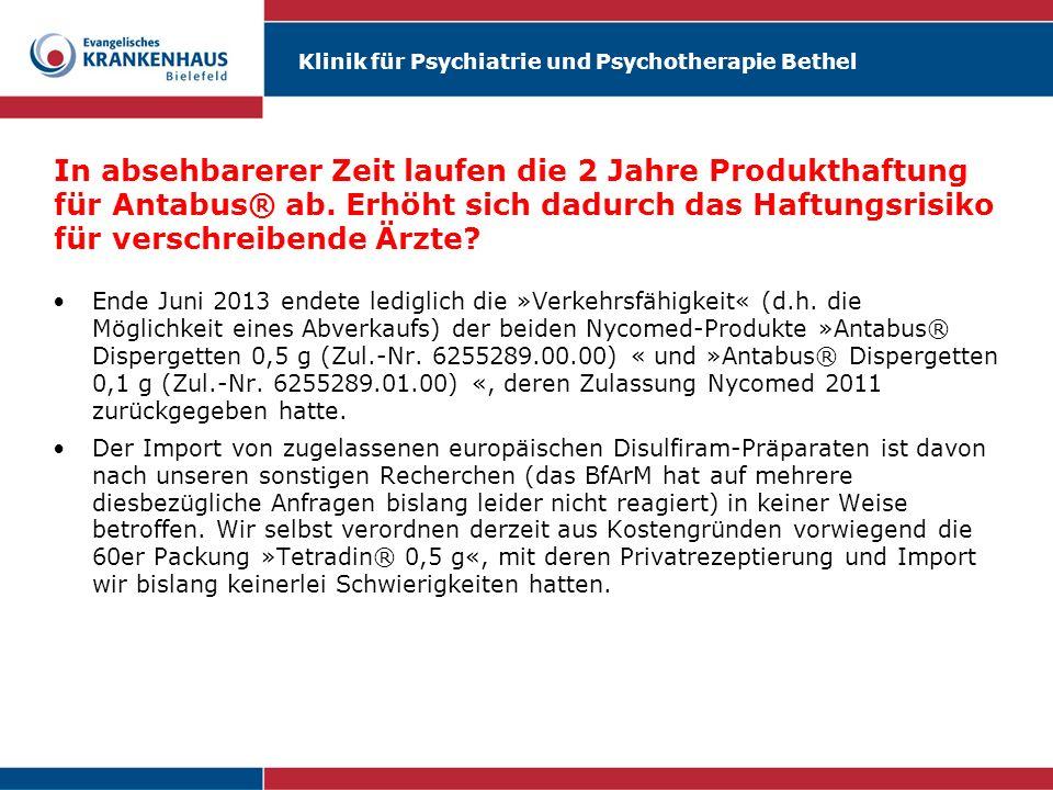 Klinik für Psychiatrie und Psychotherapie Bethel In absehbarerer Zeit laufen die 2 Jahre Produkthaftung für Antabus® ab. Erhöht sich dadurch das Haftu