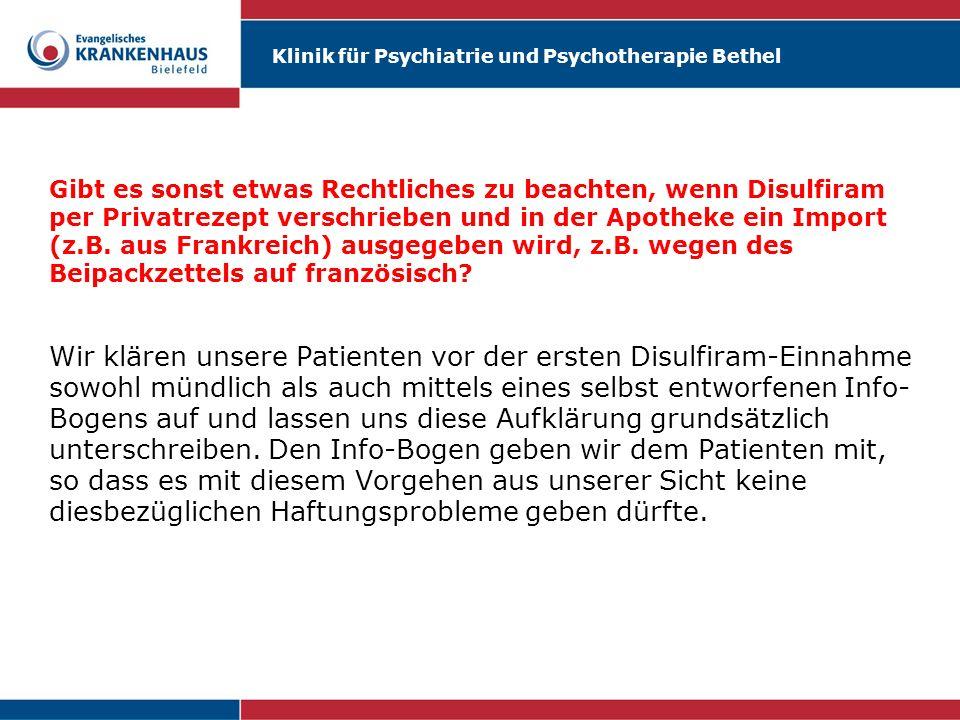 Klinik für Psychiatrie und Psychotherapie Bethel Gibt es sonst etwas Rechtliches zu beachten, wenn Disulfiram per Privatrezept verschrieben und in der