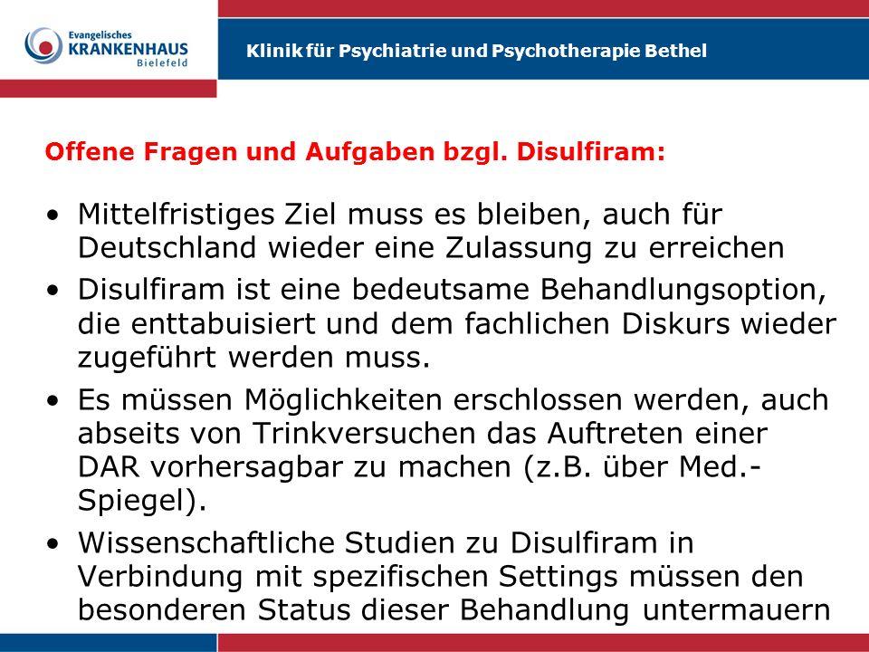 Klinik für Psychiatrie und Psychotherapie Bethel Offene Fragen und Aufgaben bzgl. Disulfiram: Mittelfristiges Ziel muss es bleiben, auch für Deutschla