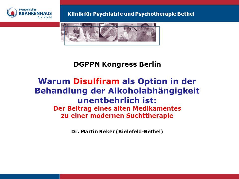 Klinik für Psychiatrie und Psychotherapie Bethel DGPPN Kongress Berlin Warum Disulfiram als Option in der Behandlung der Alkoholabhängigkeit unentbehr