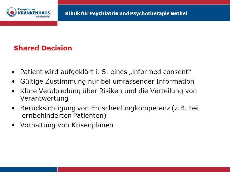 Klinik für Psychiatrie und Psychotherapie Bethel Shared Decision Patient wird aufgeklärt i. S. eines informed consent Gültige Zustimmung nur bei umfas