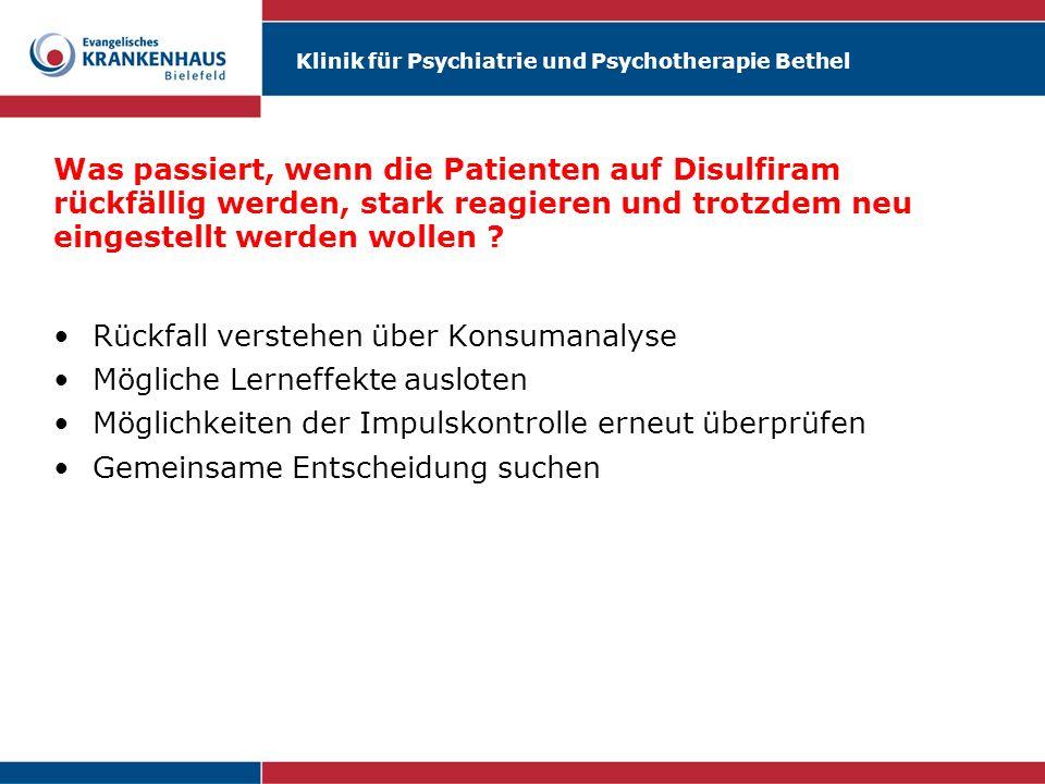 Klinik für Psychiatrie und Psychotherapie Bethel Was passiert, wenn die Patienten rückfällig werden und die versprochen Disulfiram Reaktion nicht einsetzt .
