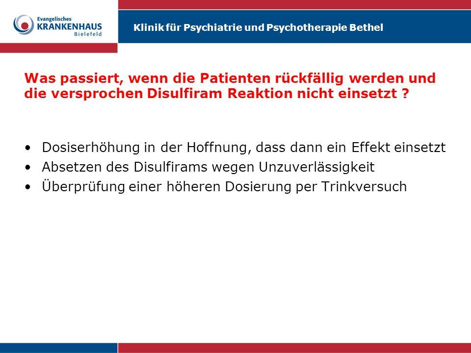 Klinik für Psychiatrie und Psychotherapie Bethel Was passiert, wenn die Patienten rückfällig werden und die versprochen Disulfiram Reaktion nicht eins