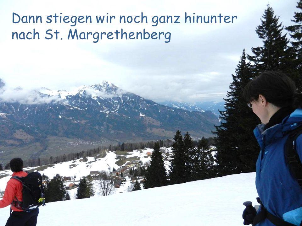Dann stiegen wir noch ganz hinunter nach St. Margrethenberg