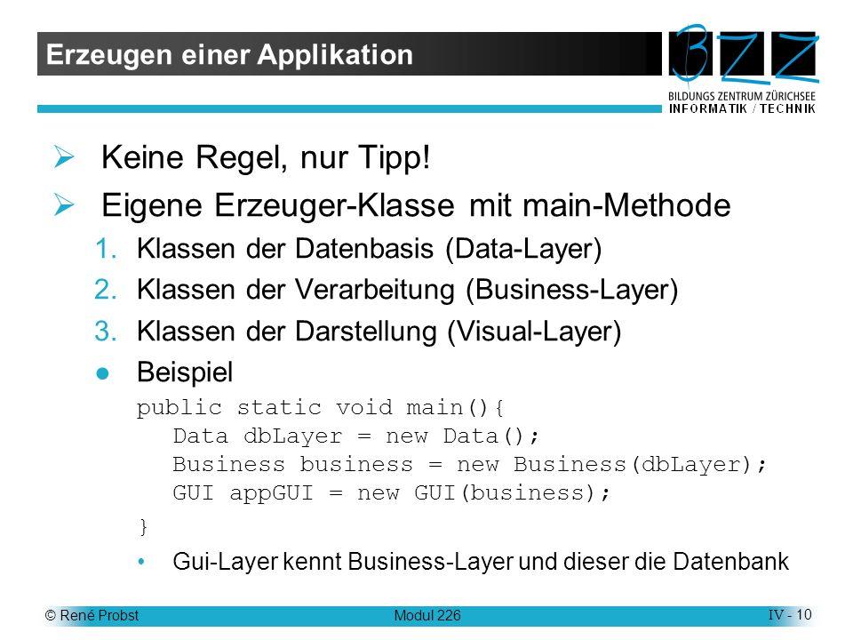 © René ProbstModul 226IV - 10 Erzeugen einer Applikation Keine Regel, nur Tipp.