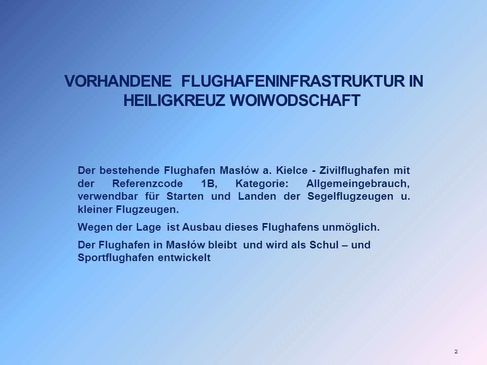 2 VORHANDENE FLUGHAFENINFRASTRUKTUR IN HEILIGKREUZ WOIWODSCHAFT Der bestehende Flughafen Masłów a. Kielce - Zivilflughafen mit der Referenzcode 1B, Ka