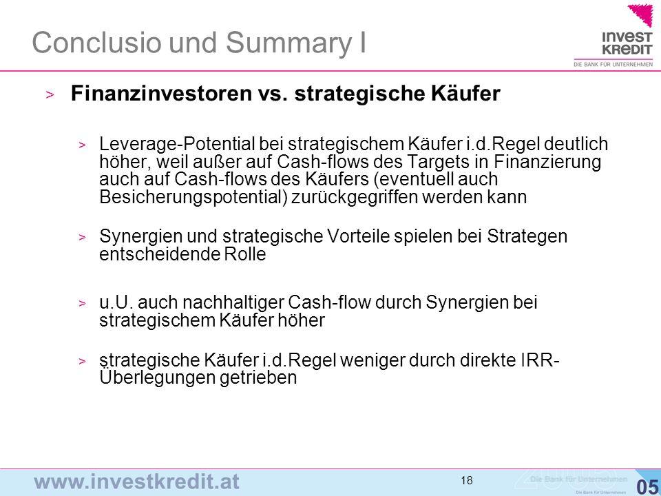 19 Conclusio und Summary II > Finanzierung limitiert Kaufpreis nach oben > bestimmende Faktoren sind vorhandene Eigenmittel, IRR- Vorstellungen und Leveragepotential > v.a.