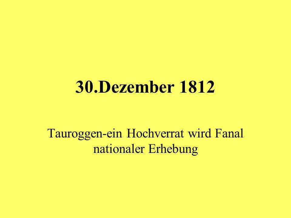 30.Dezember 1812 Tauroggen-ein Hochverrat wird Fanal nationaler Erhebung