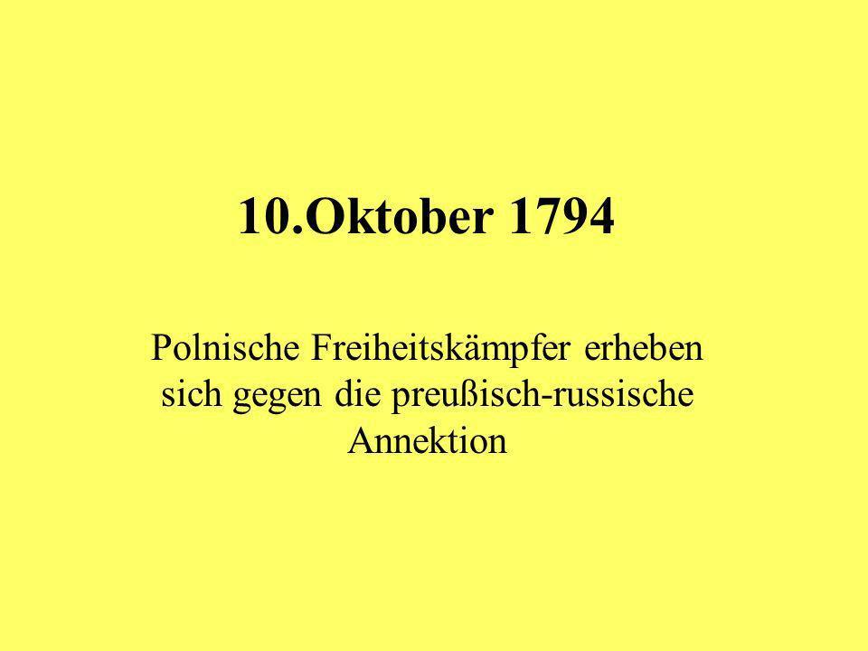 10.Oktober 1794 Polnische Freiheitskämpfer erheben sich gegen die preußisch-russische Annektion