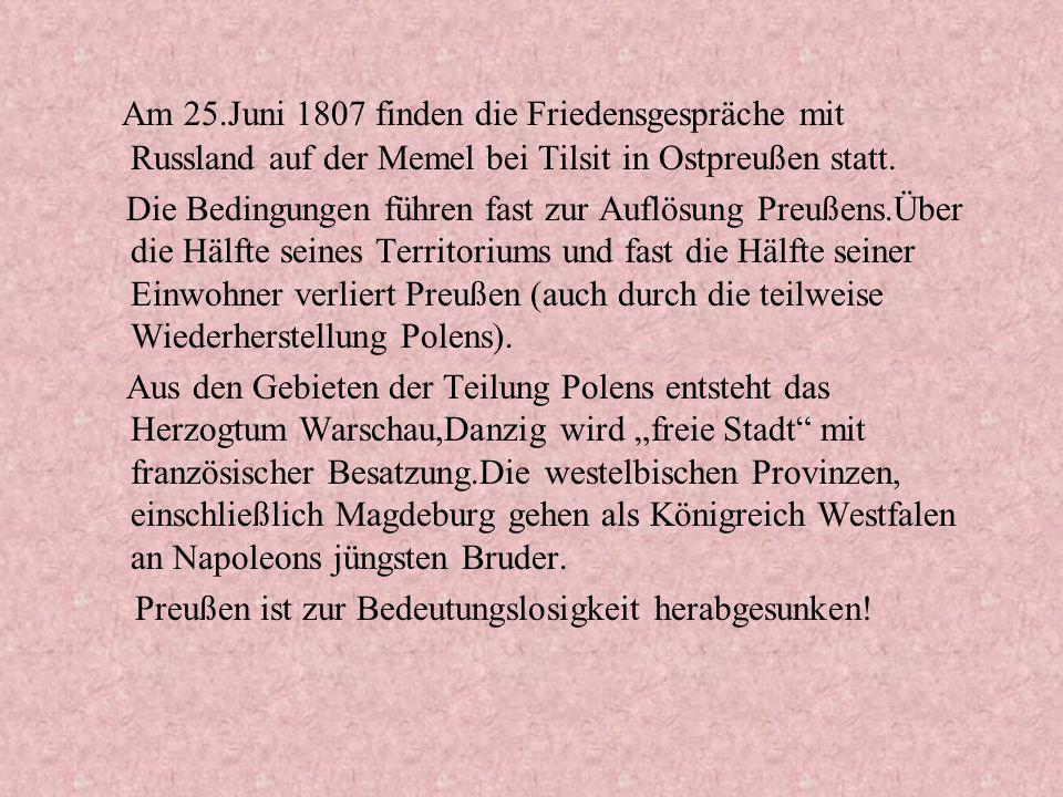 Am 25.Juni 1807 finden die Friedensgespräche mit Russland auf der Memel bei Tilsit in Ostpreußen statt.