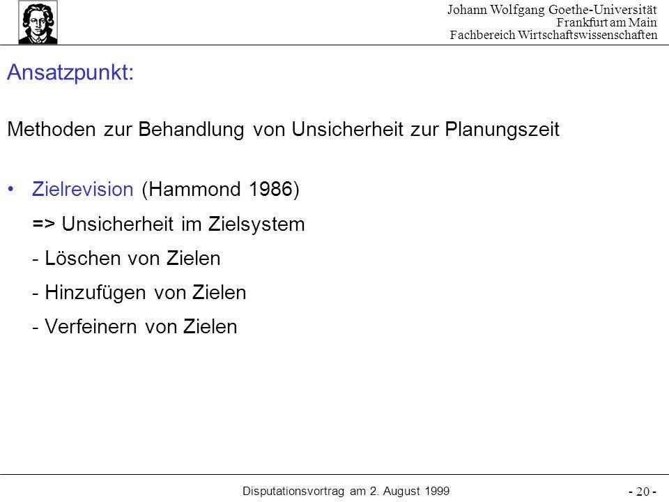Johann Wolfgang Goethe-Universität Frankfurt am Main Fachbereich Wirtschaftswissenschaften Disputationsvortrag am 2. August 1999 - 20 - Ansatzpunkt: M