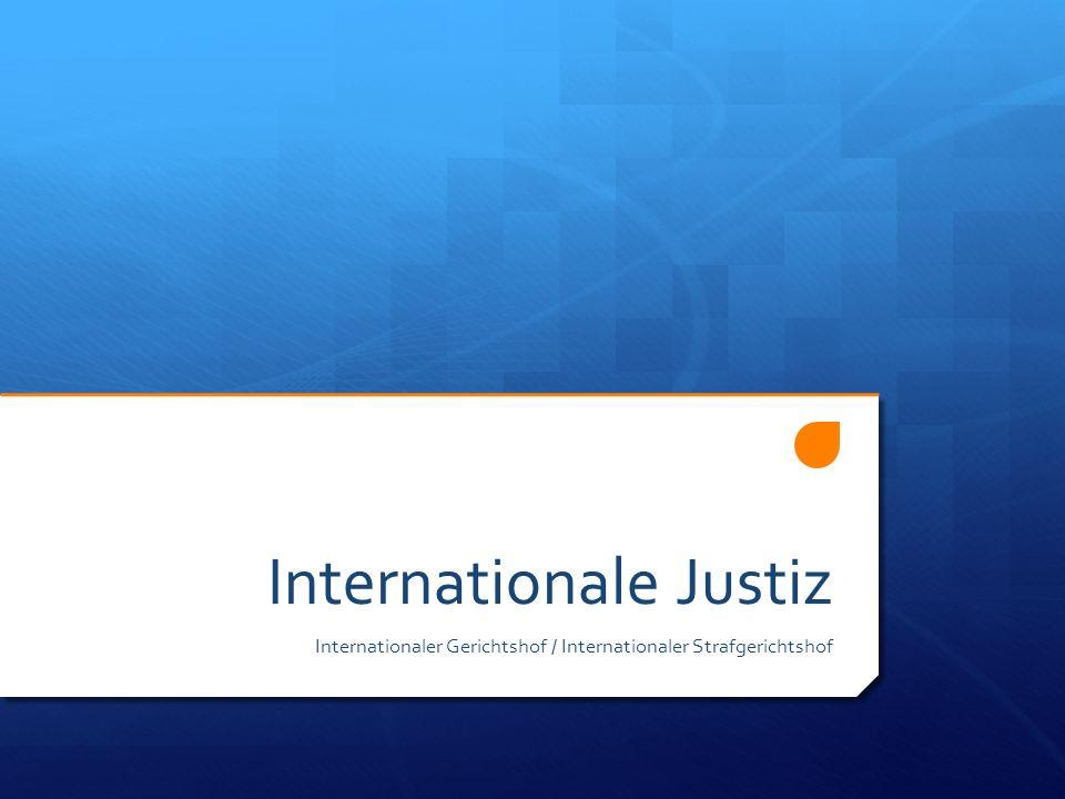 International Criminal Court Seit 2002, keine UN-Institution Rom-Statut: Gerichtsbarkeit und strafrechtliche Verfolgung; ratifiziert von 114 Staaten (2010), lediglich unterzeichnet von 34 weiteren Staaten; u.a.