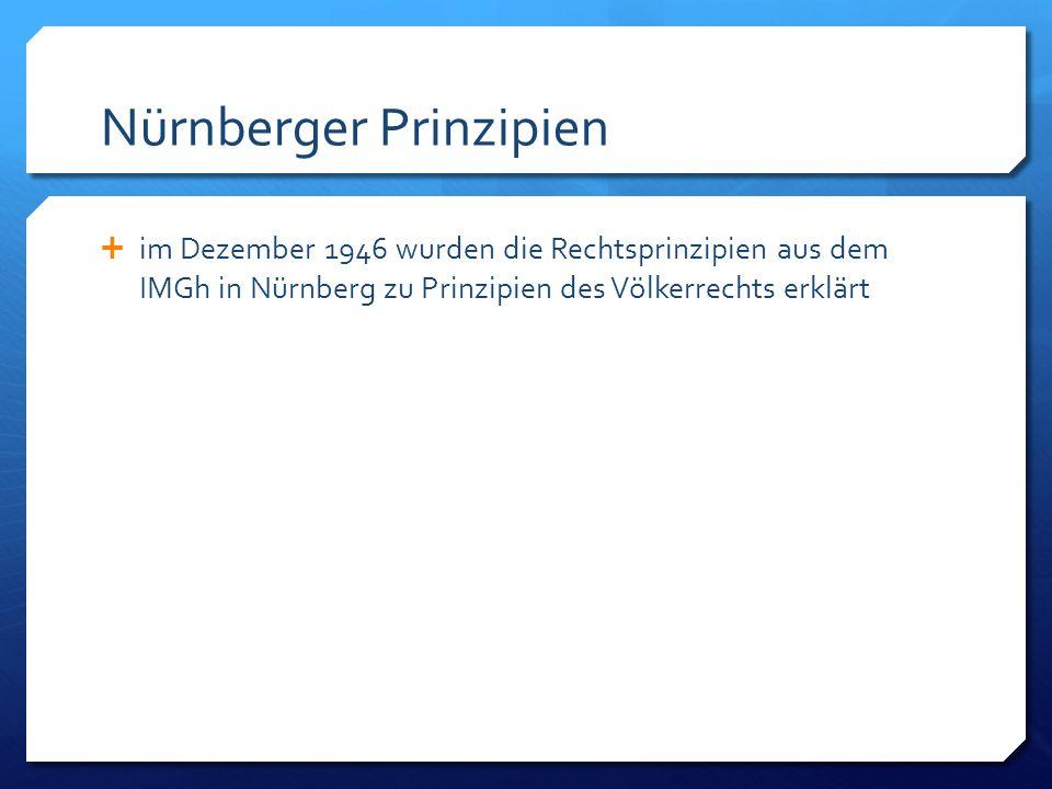 Nürnberger Prinzipien im Dezember 1946 wurden die Rechtsprinzipien aus dem IMGh in Nürnberg zu Prinzipien des Völkerrechts erklärt