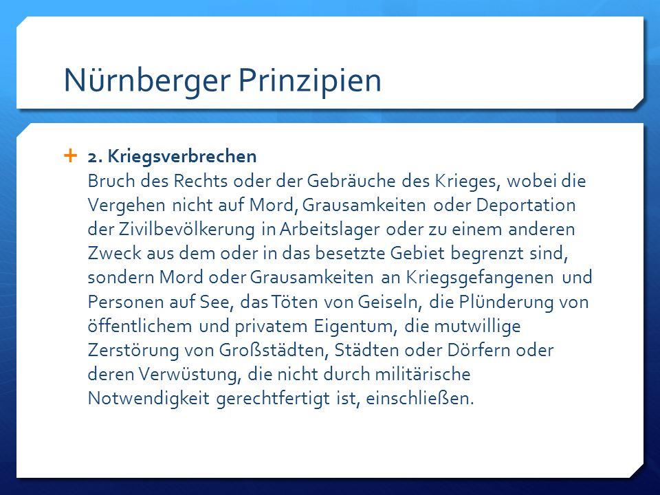 Nürnberger Prinzipien 2. Kriegsverbrechen Bruch des Rechts oder der Gebräuche des Krieges, wobei die Vergehen nicht auf Mord, Grausamkeiten oder Depor