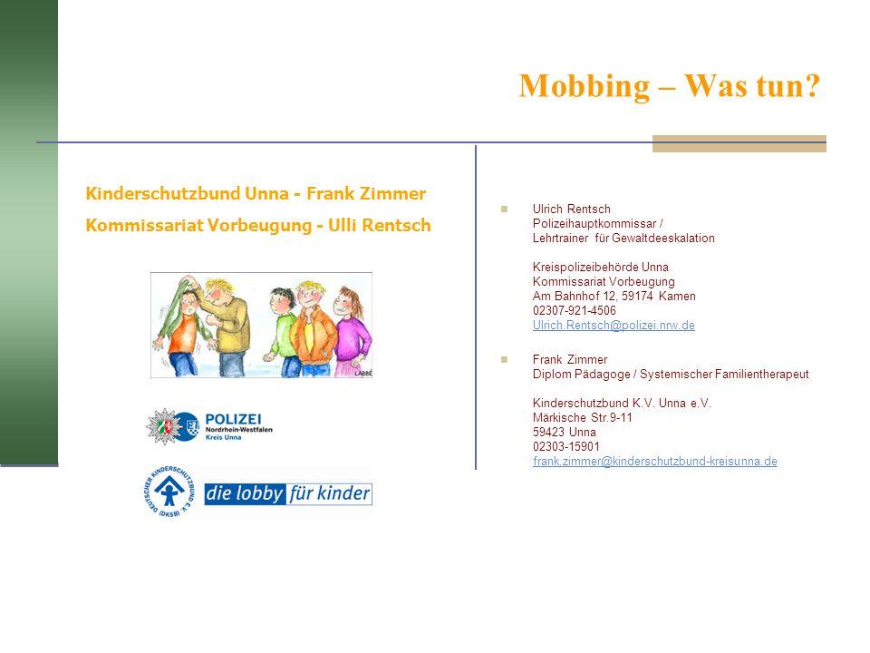 Mobbing – Was tun? Ulrich Rentsch Polizeihauptkommissar / Lehrtrainer für Gewaltdeeskalation Kreispolizeibehörde Unna Kommissariat Vorbeugung Am Bahnh