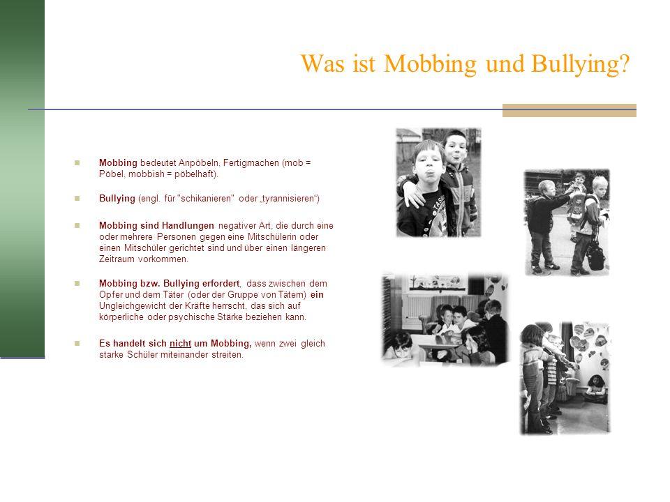 Was ist Mobbing und Bullying? Mobbing bedeutet Anpöbeln, Fertigmachen (mob = Pöbel, mobbish = pöbelhaft). Bullying (engl. für