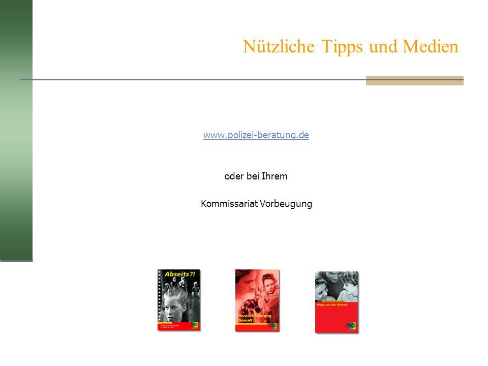 Nützliche Tipps und Medien www.polizei-beratung.de oder bei Ihrem Kommissariat Vorbeugung