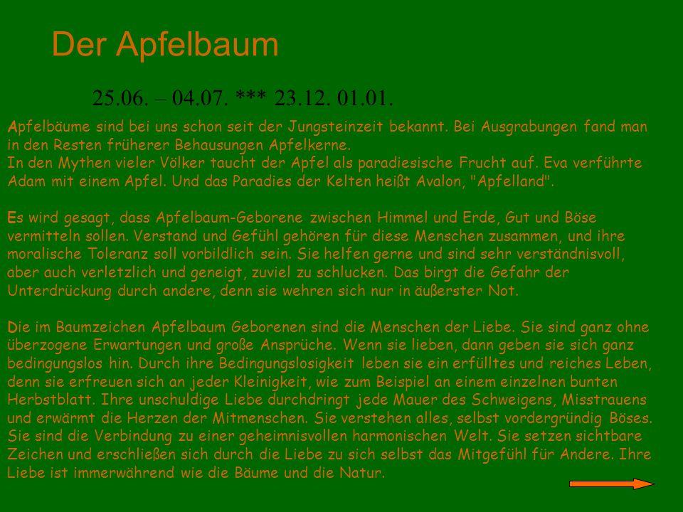 Der Apfelbaum 25.06. – 04.07. *** 23.12. 01.01. Apfelbäume sind bei uns schon seit der Jungsteinzeit bekannt. Bei Ausgrabungen fand man in den Resten