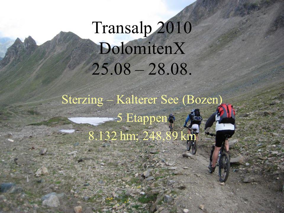 Transalp 2010 DolomitenX 25.08 – 28.08. Sterzing – Kalterer See (Bozen) 5 Etappen 8.132 hm; 248,89 km