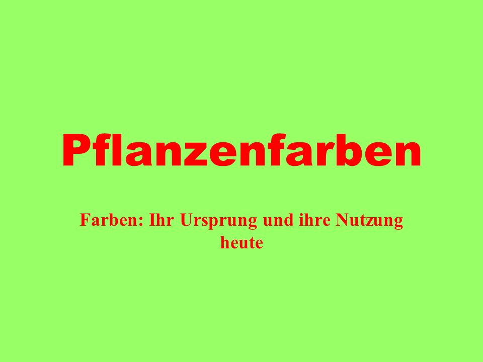 Infos zu: Pflanzenfarbengeschichte - Rot - Blau - Grün/Gelb Botanischer Garten Universität Bonn
