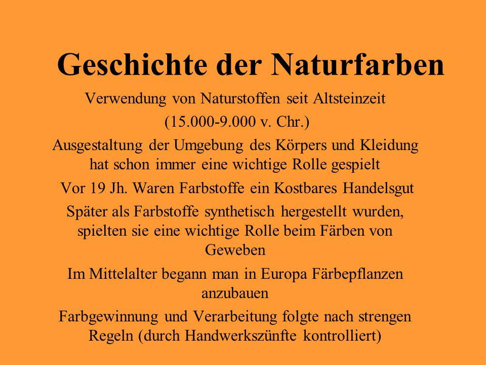 Geschichte der Naturfarben Verwendung von Naturstoffen seit Altsteinzeit (15.000-9.000 v. Chr.) Ausgestaltung der Umgebung des Körpers und Kleidung ha