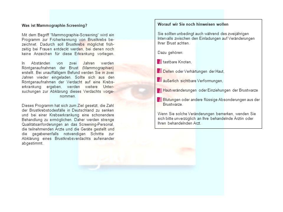 Was ist Mammographie-Screening? Mit dem Begriff Mammographie-Screening wird ein Programm zur Früherkennung von Brustkrebs be- zeichnet. Dadurch soll B