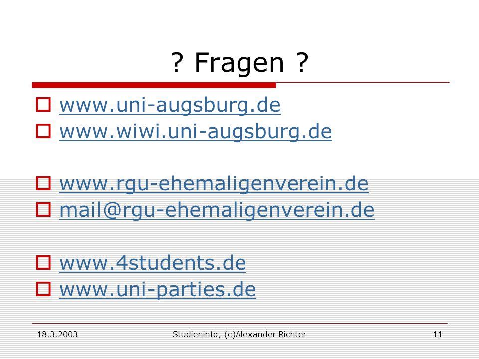 18.3.2003Studieninfo, (c)Alexander Richter11 ? Fragen ? www.uni-augsburg.de www.wiwi.uni-augsburg.de www.rgu-ehemaligenverein.de mail@rgu-ehemaligenve