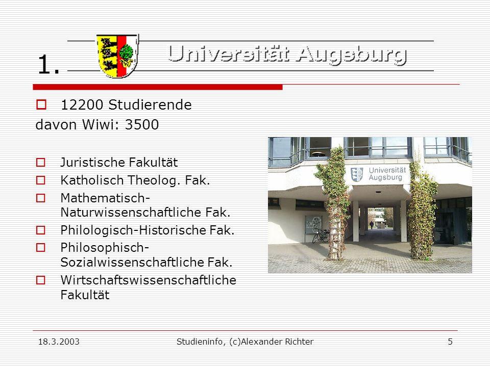 18.3.2003Studieninfo, (c)Alexander Richter5 1. 12200 Studierende davon Wiwi: 3500 Juristische Fakultät Katholisch Theolog. Fak. Mathematisch- Naturwis