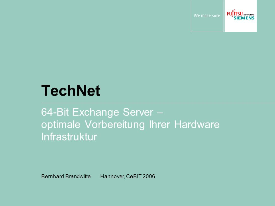 TechNet 64-Bit Exchange Server – optimale Vorbereitung Ihrer Hardware Infrastruktur Bernhard Brandwitte Hannover, CeBIT 2006