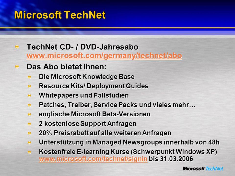 Microsoft TechNet TechNet CD- / DVD-Jahresabo www.microsoft.com/germany/technet/abo www.microsoft.com/germany/technet/abo Das Abo bietet Ihnen: Die Microsoft Knowledge Base Resource Kits/ Deployment Guides Whitepapers und Fallstudien Patches, Treiber, Service Packs und vieles mehr… englische Microsoft Beta-Versionen 2 kostenlose Support Anfragen 20% Preisrabatt auf alle weiteren Anfragen Unterstützung in Managed Newsgroups innerhalb von 48h Kostenfreie E-learning Kurse (Schwerpunkt Windows XP) www.microsoft.com/technet/signin bis 31.03.2006 www.microsoft.com/technet/signin