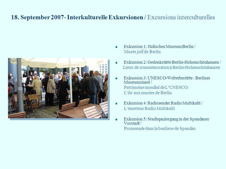 18. September 2007- Interkulturelle Exkursionen / Excursions interculturelles Exkursion 1: Jüdisches Museum Berlin / Musée juif de Berlin Exkursion 2: