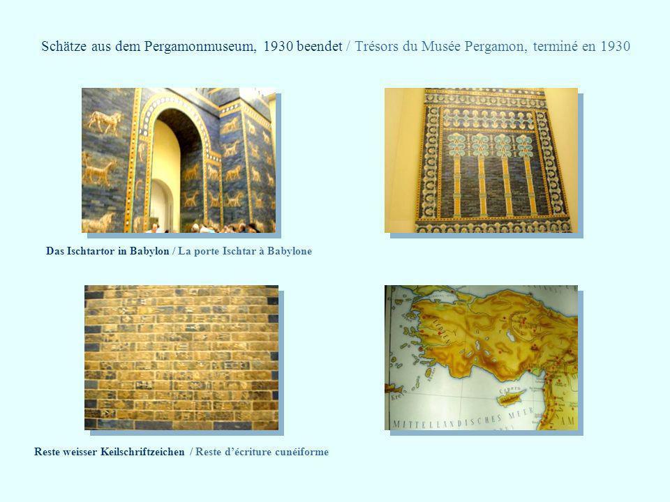 Schätze aus dem Pergamonmuseum, 1930 beendet / Trésors du Musée Pergamon, terminé en 1930 Das Ischtartor in Babylon / La porte Ischtar à Babylone Rest