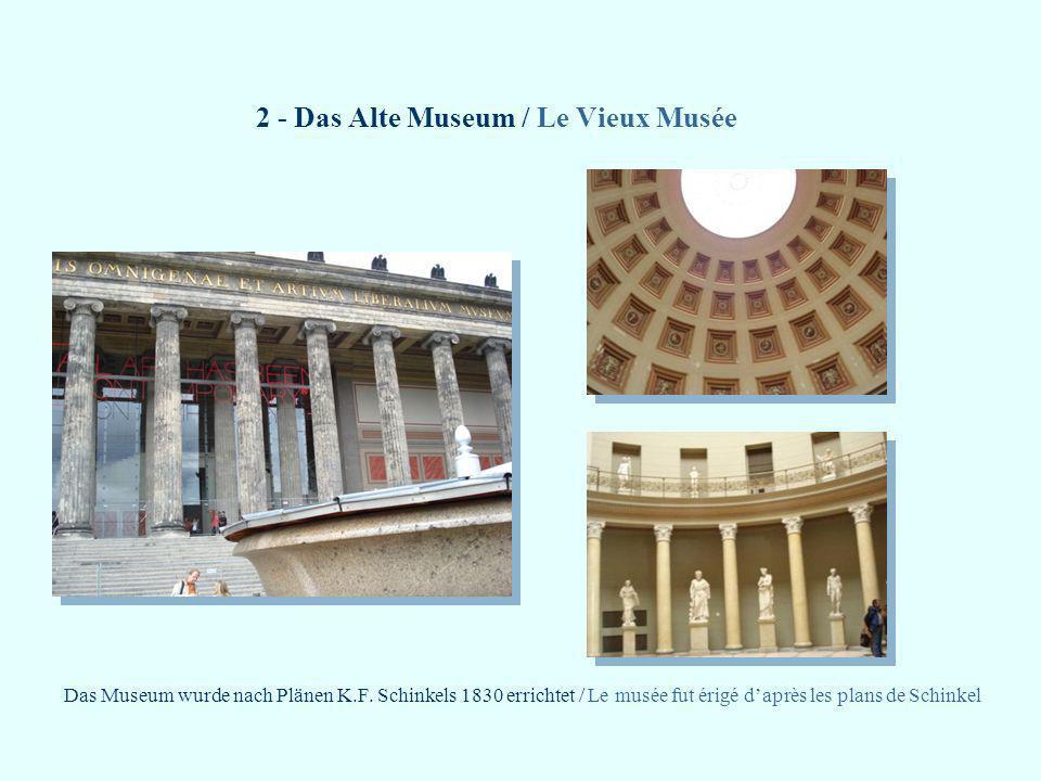 2 - Das Alte Museum / Le Vieux Musée Das Museum wurde nach Plänen K.F. Schinkels 1830 errichtet / Le musée fut érigé daprès les plans de Schinkel