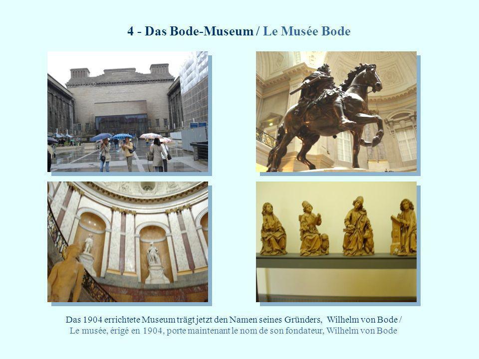 4 - Das Bode-Museum / Le Musée Bode Das 1904 errichtete Museum trägt jetzt den Namen seines Gründers, Wilhelm von Bode / Le musée, érigé en 1904, port