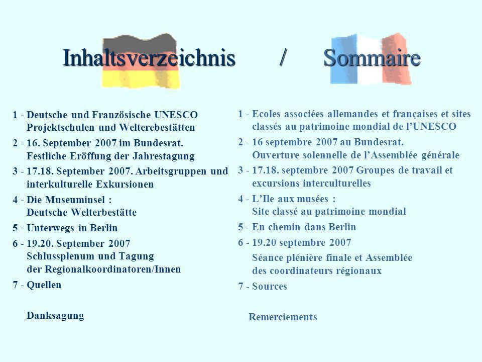 Inhaltsverzeichnis / Sommaire 1 - Deutsche und Französische UNESCO Projektschulen und Welterebestätten 2 - 16. September 2007 im Bundesrat. Festliche