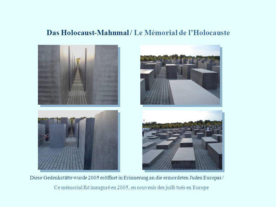 Das Holocaust-Mahnmal / Le Mémorial de lHolocauste Diese Gedenkstätte wurde 2005 eröffnet in Erinnerung an die ermordeten Juden Europas / Ce mémorial