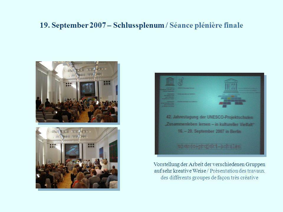 19. September 2007 – Schlussplenum / Séance plénière finale Vorstellung der Arbeit der verschiedenen Gruppen auf sehr kreative Weise / Présentation de