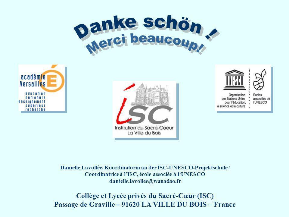 Danielle Lavollée, Koordinatorin an der ISC-UNESCO-Projektschule / Coordinatrice à lISC, école associée à lUNESCO danielle.lavollee@wanadoo.fr Collège
