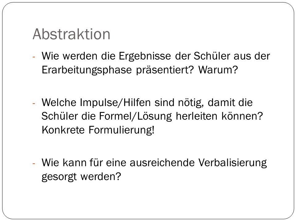 Abstraktion - Wie werden die Ergebnisse der Schüler aus der Erarbeitungsphase präsentiert? Warum? - Welche Impulse/Hilfen sind nötig, damit die Schüle
