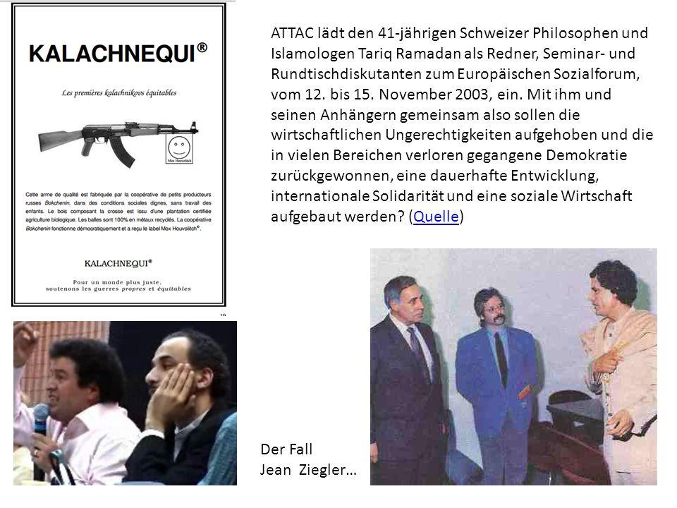 Der Fall Jean Ziegler… ATTAC lädt den 41-jährigen Schweizer Philosophen und Islamologen Tariq Ramadan als Redner, Seminar- und Rundtischdiskutanten zum Europäischen Sozialforum, vom 12.