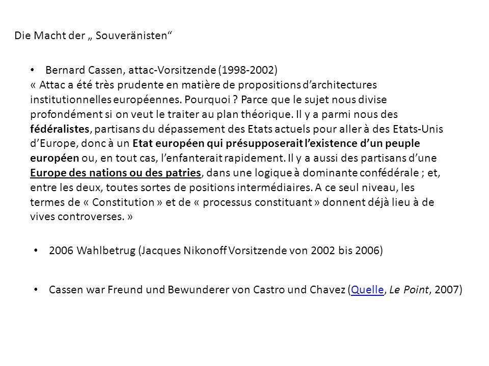 Die Macht der Souveränisten Bernard Cassen, attac-Vorsitzende (1998-2002) « Attac a été très prudente en matière de propositions darchitectures institutionnelles européennes.