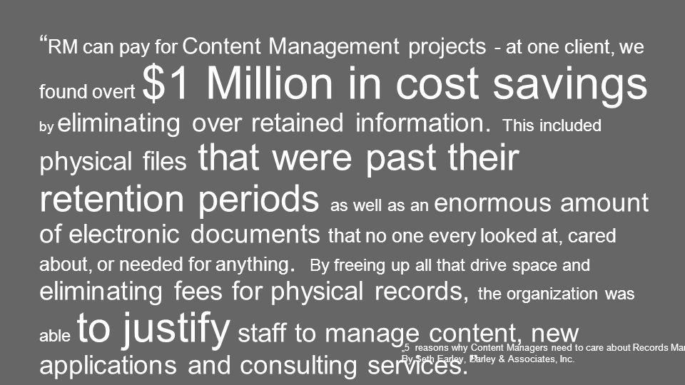 RM can pay for Content Management projects - at one client, we found overt $1 Million in cost savings by eliminating over retained information. This i