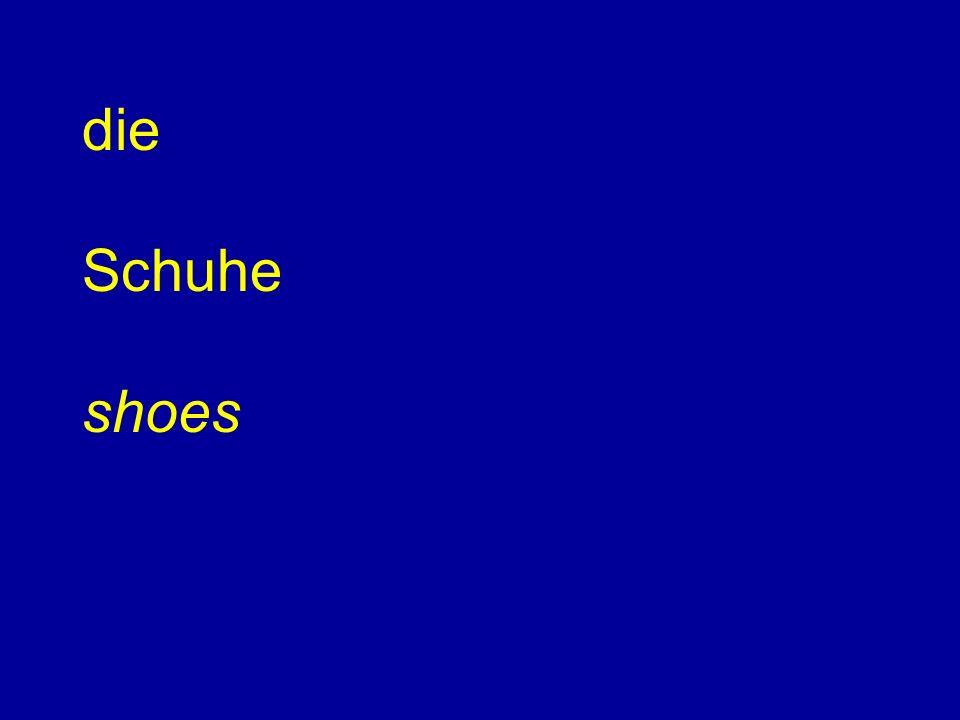 die Schuhe shoes