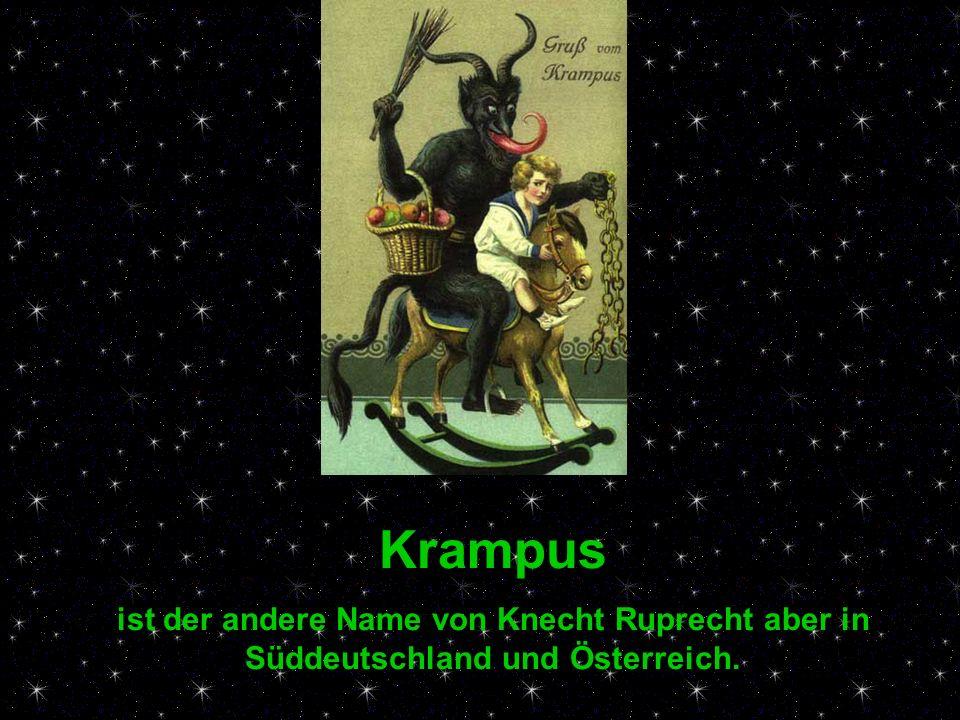 Krampus ist der andere Name von Knecht Ruprecht aber in Süddeutschland und Österreich.