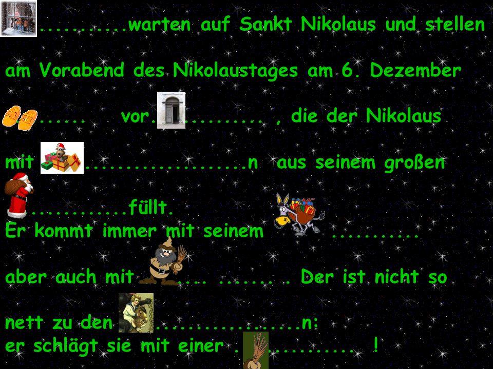 ...............warten auf Sankt Nikolaus und stellen am Vorabend des Nikolaustages am 6. Dezember.......... vor.............., die der Nikolaus mit...