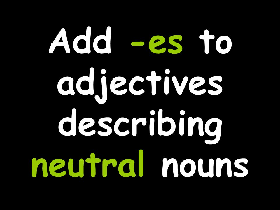 Add -e to adjectives describing feminine nouns