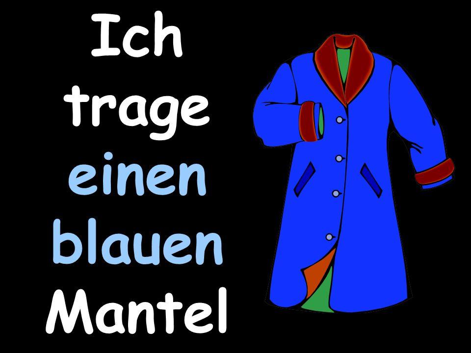 Ich trage einen blauen Mantel