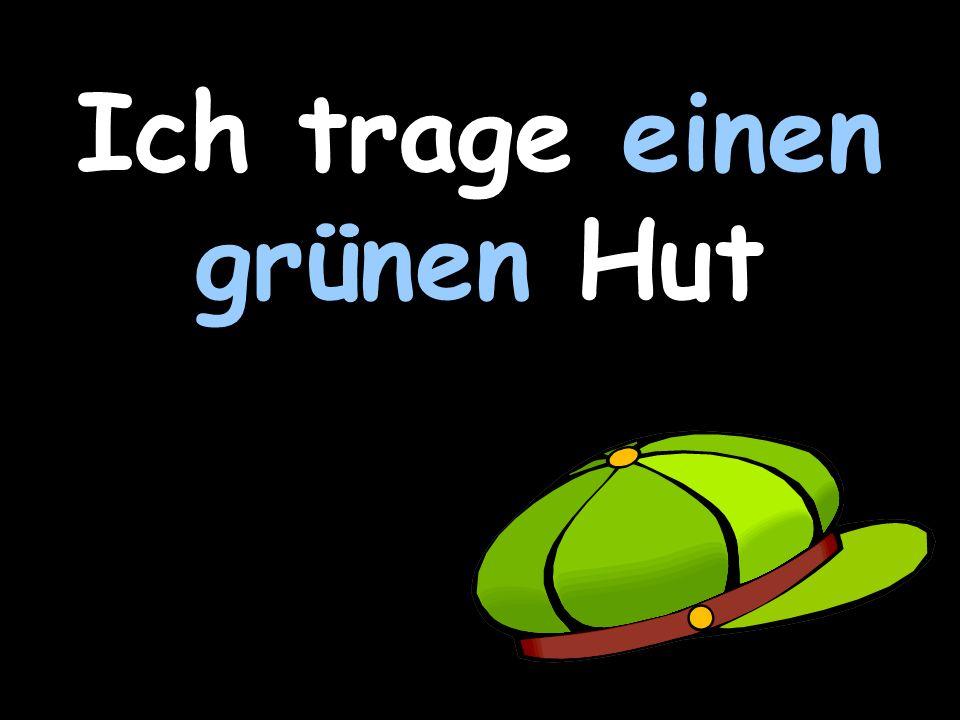 Ich trage einen grünen Hut